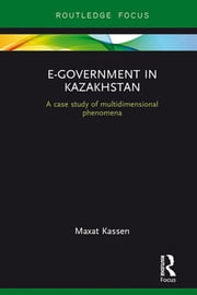 E-Government in Kazakhstan - A Case Study of Multidimensional Phenomena ebook by Maxat Kassen