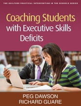 Coaching Students with Executive Skills Deficits ebook by Dawson, Peg