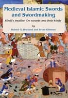 Medieval Islamic Swords and Swordmaking eBook by Robert G. Hoyland, Brian Gilmour