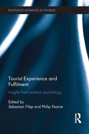 Tourist Experience and Fulfilment - Insights from Positive Psychology ebook by Sebastian Filep,Philip Pearce