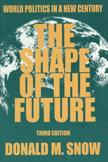 The Shape of the Future - World Politics in a New Century ebook by Donald M Snow