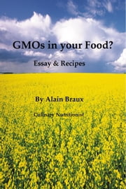 GMOs in your Food?: Essays & Recipes ebook by Alain Braux