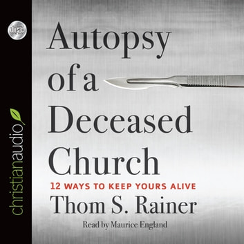Autopsy Of A Deceased Church Audiobook By Thom S Rainer