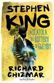 La scatola dei bottoni di Gwendy ebook by Stephen King, Richard Chizmar