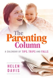 The Parenting Column - A Calendar of Tips, Trips and Falls ebook by Helen Davis