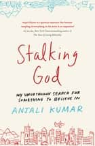Stalking God - My Unorthodox Search for Something to Believe In ebook by
