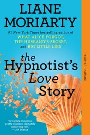 The Hypnotist's Love Story - A Novel ebook by Liane Moriarty