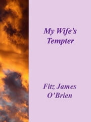 My Wife's Tempter ebook by Fitz James O'brien