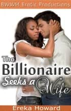 The Billionaire Seeks a Wife ebook by Ereka Howard