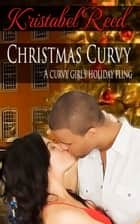 Christmas Curvy A Curvy Girl's Holiday Fling ebook by Kristabel Reed