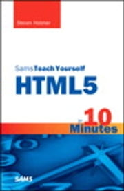 Sams Teach Yourself HTML5 in 10 Minutes ebook by Steven Holzner