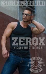 Zerox - Wicked Throttle MC, #1 ebook by Esther E. Schmidt