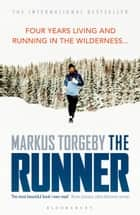 The Runner - Four Years Living and Running in the Wilderness ebook by