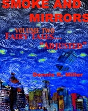 "Smoke and Mirrors: Fairy Tales...""Adjusted"". The Second Companion Book to the Popular Sci Fi Podcast: Smoke and Mirrors ebook by Dennis R Miller"