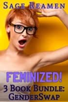 Feminized! 3-book Gender Swap Bundle ebook by Sage Reamen