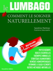 le LUMBAGO : Comment le Soigner Naturellement - Méthode 100% Naturelle ebook by Sandrine Martinez Naturopathe
