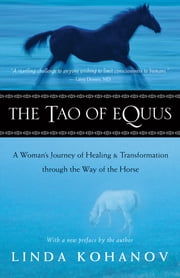 The Tao of Equus - A Woman's Journey of Healing & transformation through the Way of the Horse ebook by Kobo.Web.Store.Products.Fields.ContributorFieldViewModel