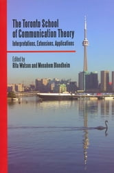 The Toronto School of Communication Theory - Interpretations, Extensions, Applications ebook by