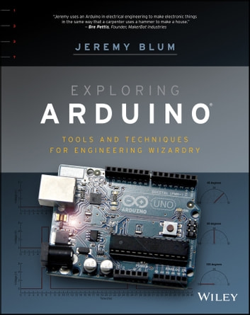 Exploring Arduino - Tools and Techniques for Engineering Wizardry ebook by Jeremy Blum