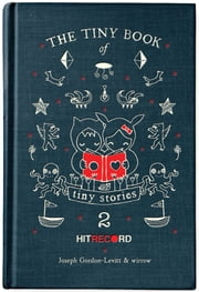 The Tiny Book of Tiny Stories: Volume 2 eBook by Joseph Gordon-Levitt