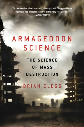 Armageddon Science - The Science of Mass Destruction ebook by Brian Clegg
