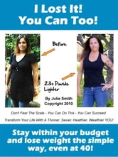 I Lost It! You Can Too - Stay within your budget and lose weight the simple way, even at 40! ebook by Julie Smith