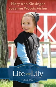 Life with Lily (The Adventures of Lily Lapp Book #1) ebook by Mary Ann Kinsinger,Suzanne Woods Fisher