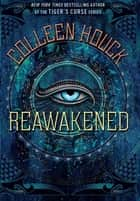 Reawakened - Book One in the Reawakened series, full to the brim with adventure, romance and Egyptian mythology eBook by Colleen Houck