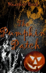The Pumpkin Patch - The Horror Diaries, #14 ebook by Heather Beck