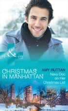 Navy Doc On Her Christmas List (Mills & Boon Medical) (Christmas in Manhattan, Book 6) ebook by Amy Ruttan