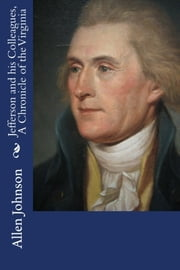 Jefferson and his Colleagues, A Chronicle of the Virginia ebook by Allen Johnson