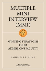Multiple Mini Interview (MMI) - Winning Strategies From Admissions Faculty ebook by Samir Desai