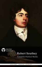 Complete Works of Robert Southey (Delphi Classics) ebook by Robert Southey,Delphi Classics