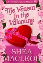 The Venom in the Valentine - A Humorous Holiday Cozy Mystery ebook by Shéa MacLeod