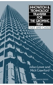 Innovation and Technology Transfer for the Growing Firm: Text and Cases ebook by Lowe, Julian