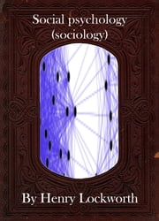 Social psychology (sociology) ebook by Henry Lockworth,Lucy Mcgreggor,John Hawk