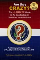 Are They Crazy? The Ultimate Guide to the Candidates for America's Next President ebook by Barry Goodfield
