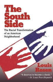 The South Side - The Racial Transformation of an American Neighborhood ebook by Louis Rosen