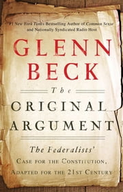The Original Argument - The Federalists' ebook by Glenn Beck