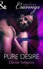 Pure Desire (Mills & Boon Nocturne Cravings) ebook by Denise Tompkins