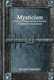 Mysticism - A Study in Nature and Development of Spiritual Consciousness ebook by Evelyn Underhill
