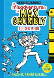 The Misadventures of Max Crumbly 1 - Locker Hero ebook by Rachel Renée Russell, Rachel Renée Russell
