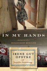 In My Hands: Memories of a Holocaust Rescuer ebook by Irene Gut Opdyke