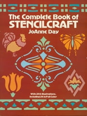 The Complete Book of Stencilcraft ebook by JoAnne Day