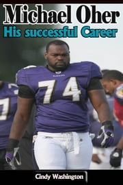 Michael Oher – His successful Career ebook by Cindy Washington