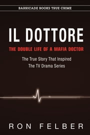 Il Dottore - The Double Life of a Mafia Doctor ebook by Ron Felber