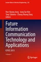 Future Information Communication Technology and Applications ebook by Hoe-Kyung Jung,Jung Tae Kim,Tony Sahama,Chung-Huang Yang