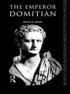 The Emperor Domitian ebook by Brian Jones