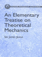 An Elementary Treatise on Theoretical Mechanics ebook by Sir James H. Jeans