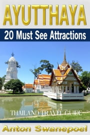Ayutthaya: 20 Must See Attractions ebook by Anton Swanepoel